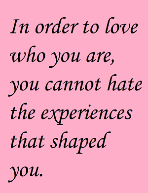 In Order To Love Who You Are